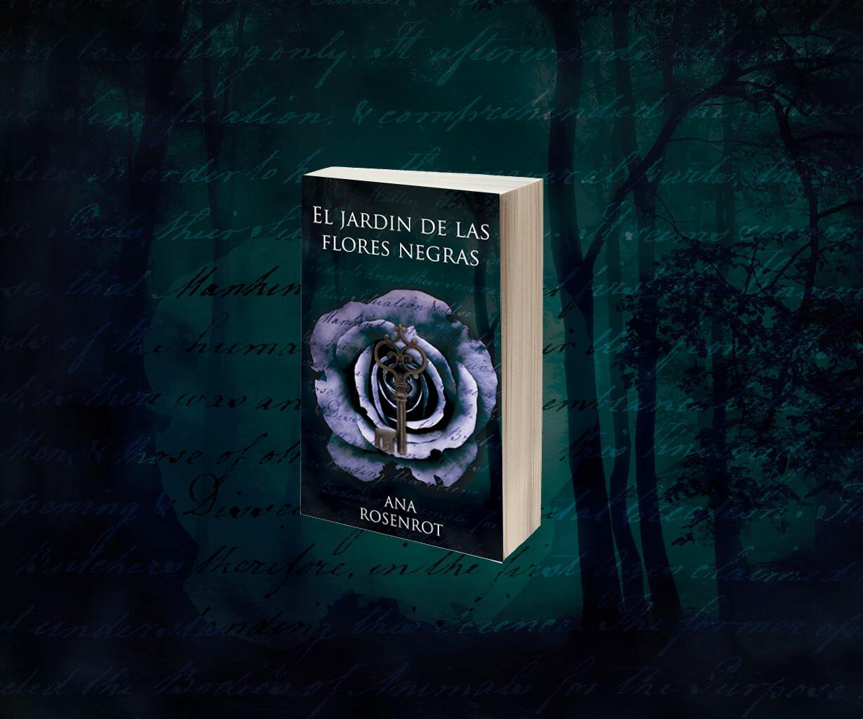 NUEVA NOVELA!! EL JARDÍN DE LAS FLORES NEGRAS - Ana Rosenrot